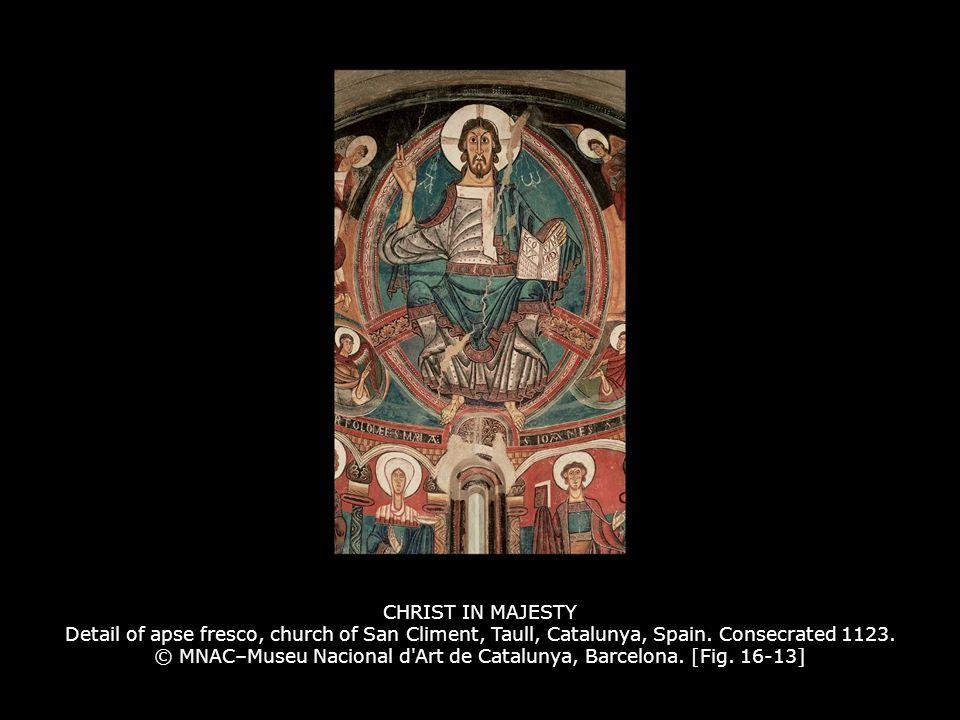 CHRIST IN MAJESTY Detail of apse fresco, church of San Climent, Taull, Catalunya, Spain. Consecrated 1123. © MNAC–Museu Nacional d Art de Catalunya, Barcelona. [Fig. 16-13]